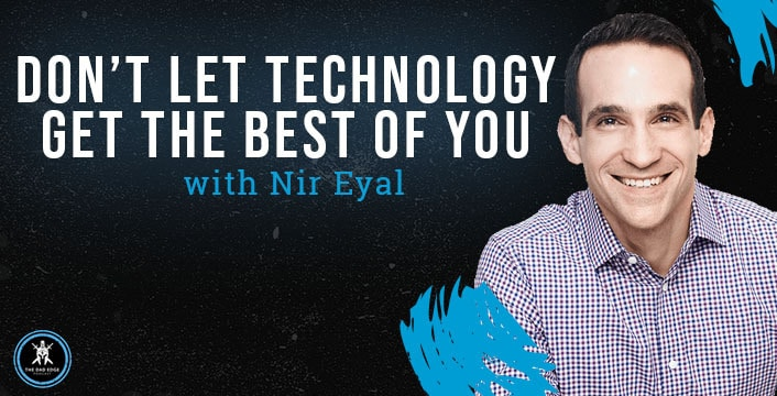 Don't Let Technology Get the Best of You with Nir Eyal